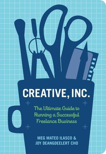 9780811871617: Creative, Inc.: The Ultimate Guide to Running a Successful Freelance Business