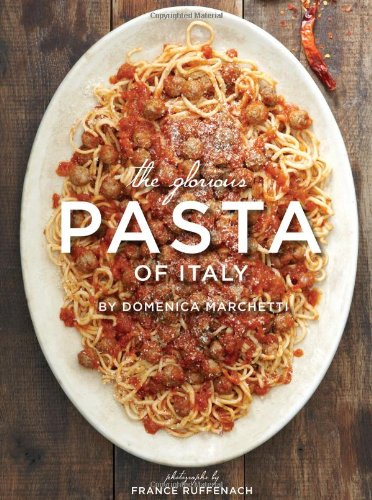 9780811872591: The Glorious Pasta of Italy