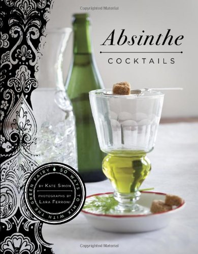 9780811873291: Absinthe Cocktails: 50 Ways to Mix With the Green Fairy