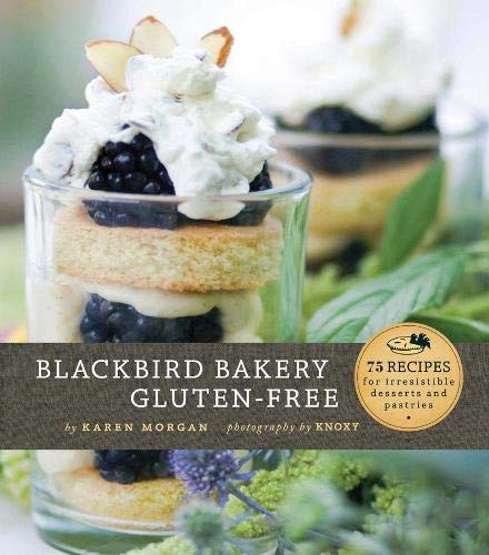 9780811873314: Blackbird Bakery Gluten-Free: 75 Recipes for Irresistible Gluten-Free Desserts and Pastries