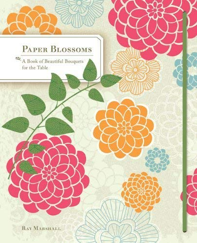 9780811874199: Paper Blossoms: A Book of Beautiful Bouquets for the Table