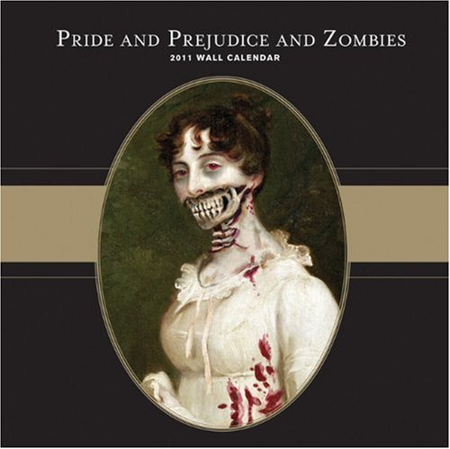Pride and Prejudice and Zombies 2011 Calendar: Chronicle Books LLC