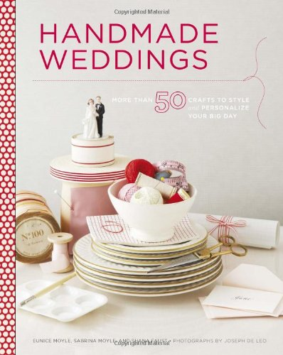 9780811874502: Handmade Weddings: More Than 50 Crafts to Personalize Your Big Day