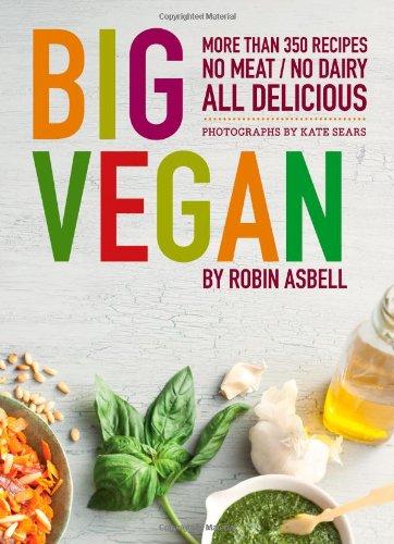 9780811874670: Big Vegan: 350 Recipes: No Meat, No Dairy, All Delicious
