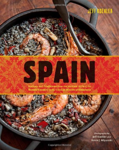 Spain: Recipes and Traditions from the Seaports of Galicia to the Plains of Castile and the Splen...