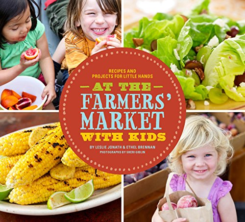 9780811875028: At the Farmers' Market with Kids: Recipes and Projects for Little Hands