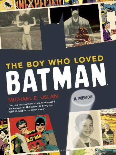 9780811875509: The Boy Who Loved Batman: A Memoir: The True Story of How a Comics-Obsessed Kid Conquered Hollywood to Bring the Dark Knight to the Silver Scree