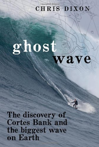 9780811876285: Ghost Wave: The Discovery of Cortes Bank and the Biggest Wave on Earth