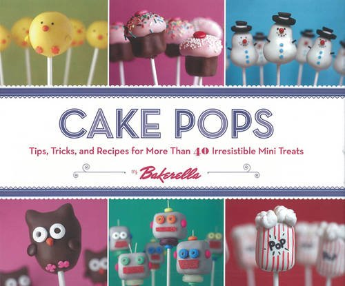 9780811876377: Cake Pops: Tips, Tricks and Recipes for More Than 40 Irresistible Mini Treats