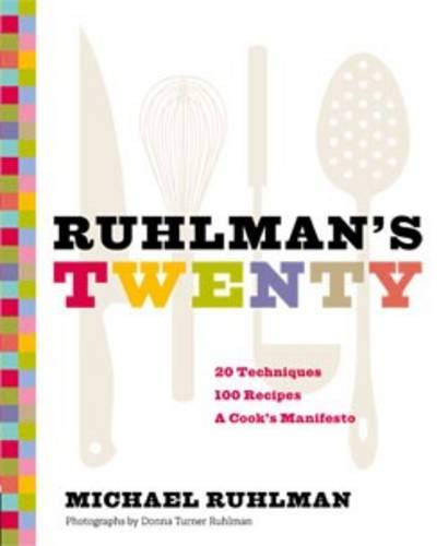 Ruhlman's Twenty: 20 Techniques 100 Recipes A Cook's Manifesto (0811876438) by Michael Ruhlman