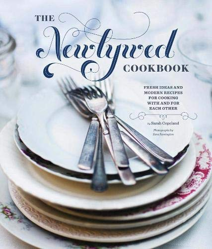 9780811876834: The Newlywed Cookbook: Fresh Ideas and Modern Recipes for Cooking With and for Each Other