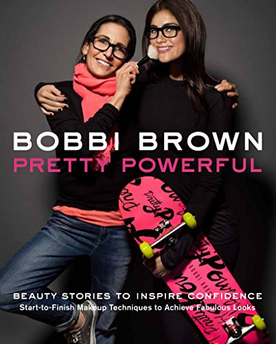 9780811877046: Bobbi Brown Pretty Powerful: Beauty Stories to Inspire Confidence: Start-to-Finish Makeup Techniques to Achieve Fabulous Looks