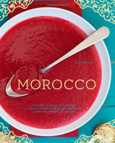 9780811877381: Morocco: A Culinary Journey with Recipes from the Spice-Scented Markets of Marrakech to the Date-Filled Oasis of Zagora