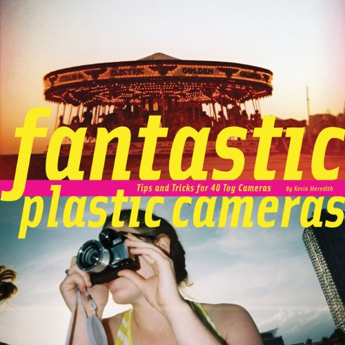Fantastic Plastic Cameras: Tips and Tricks for 40 Toy Cameras 9780811877534 The art of film photography using plastic or  toy  cameras is the sensational new trend among camera buffs and hipsters. Featuring a sho