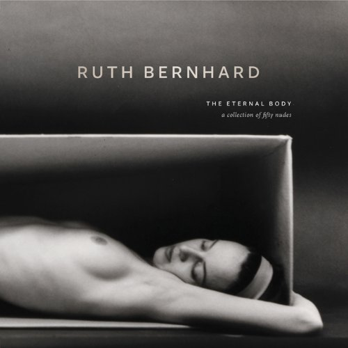 9780811877596: Ruth Bernhard: The Eternal Body: A Collection of Fifty Nudes