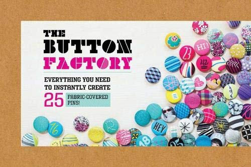 9780811877855: Button Factory: Everything You Need to Instantly  Create 25 Fabric-Covered Pins! (Craft)