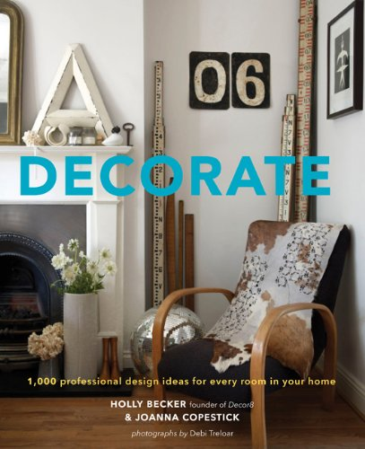 Decorate: 1,000 Design Ideas for Every Room in Your Home: Copestick, Joanna, Becker, Holly