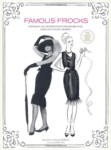 9780811877916: Famous Frocks: Patterns and Instructions for Recreating Fabulous Iconic Dresses--10 Patterns for 20 Dresses in All!