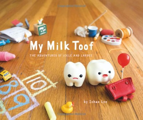 9780811878135: My Milk Toof: The Adventures of Ickle and Lardee