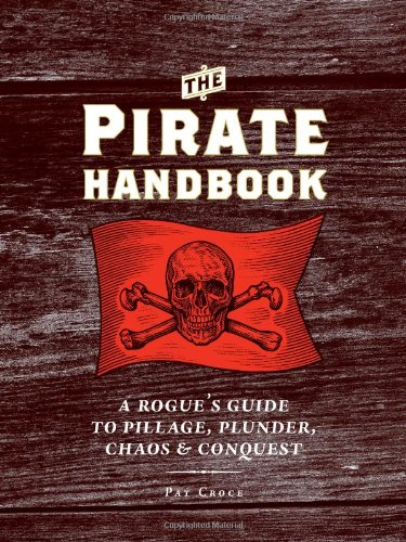 9780811878524: The Pirate Handbook: A Rogue's Guide to Pillage, Plunder, Chaos & Conquest