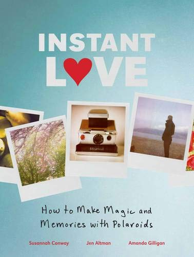 9780811879262: Instant Love: How to Make Magic and Memories with Polaroids