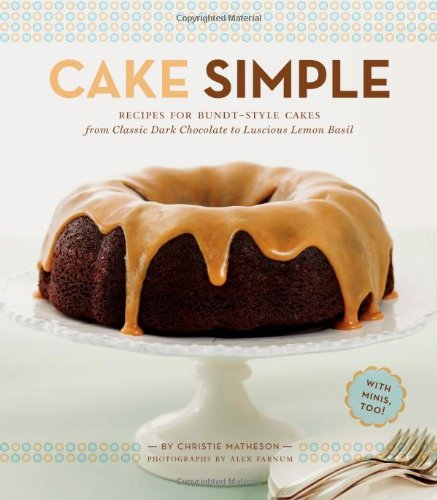9780811879361: Cake Simple: Recipes for Bundt-Style Cakes from Classic Dark Chocolate to Luscious Lemon-Basil