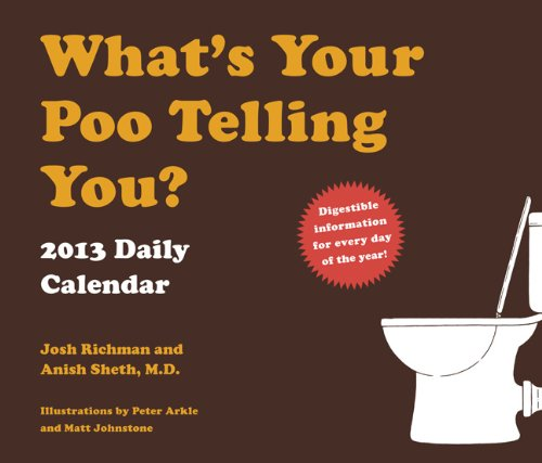 2013 Daily Calendar: What's Your Poo Telling You?: Sheth, Anish; Richman, Josh