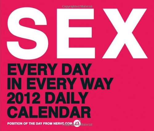9780811879606: SEX: Every Day in Every Way 2012 Daily Calendar