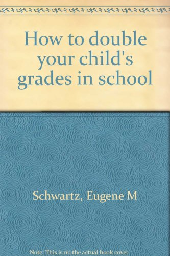 9780811900812: How to double your child's grades in school