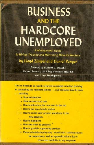 9780811901949: Business and the hardcore unemployed;: A management guide to hiring, training, and motivating minority workers,