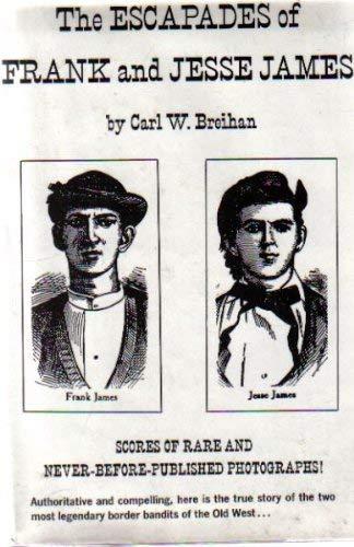 The Escapades of Frank and Jesse James: Breihan, Carl W.