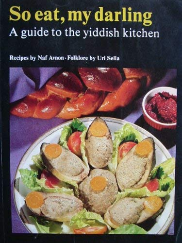 9780811902823: So Eat, My Darling: A Guide to the Yiddish Kitchen