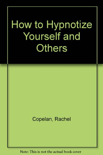 How to Hypnotize Yourself and Others: Copelan, Rachel