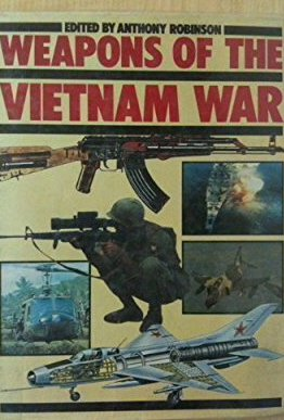 WEAPONS OF THE VIETNAM WAR: Robinson, Anthony (ed.),