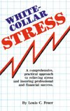 White Collar Stress: A comprehensive, practical approach to relieving stress and ensuring ...