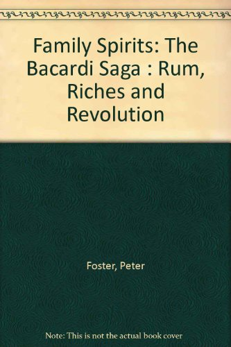 9780811907590: Family Spirits: The Bacardi Saga : Rum, Riches and Revolution