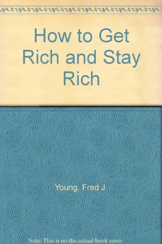 9780811907644: How to Get Rich and Stay Rich