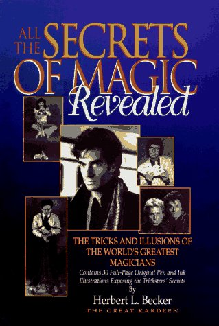 9780811907941: All the Secrets of Magic Revealed: Tricks and Illusions of the World's Greatest Magicians