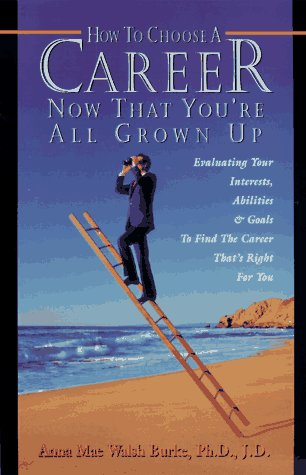 9780811908047: How to Choose a Career Now That You're All Grown Up: Evaluating Your Interests, Abilities & Goals to Find the Career That's Right for You