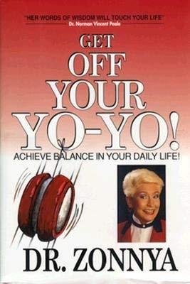 Get Off Your Yo-Yo!: Achieve Balance in Your Daily Life: Harrington, Zonnya