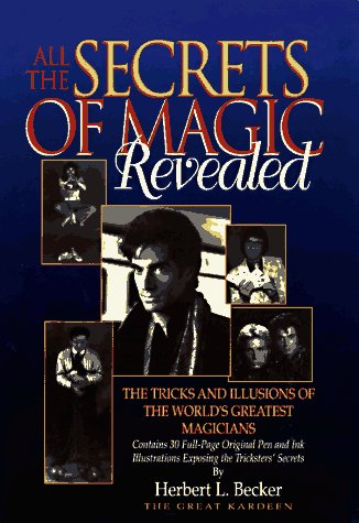 9780811908221: All the Secrets of Magic Revealed: The Tricks and Illusions of the World's Greatest Magicians