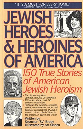 Jewish Heroes & Heroines of America: 150 True Stories of American Jewish Heroism: Seymour Brody...