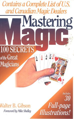 Mastering Magic: 100 Secrets of the Great Magicians (0811908259) by Walter B. Gibson