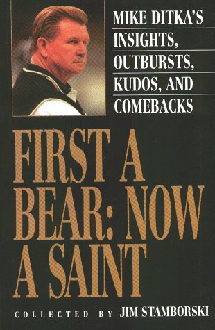 9780811908726: First A Bear: Now A Saint: Mike Ditka's Insights, Outbursts, Kudos, and Comebacks