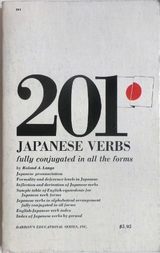 201 Japanese Verbs fully described in all inflections, moods, aspects and formality levels [fully...