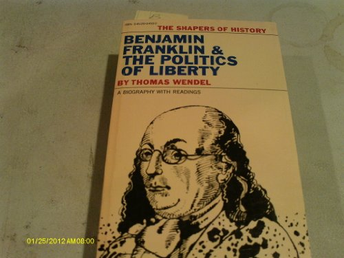 9780812004595: Benjamin Franklin and the Politics of Liberty (Shapers of History)