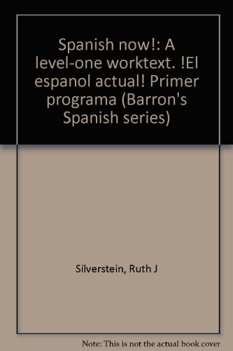 Spanish now!: A level-one worktext. !El espanol actual! Primer programa (Barron's Spanish series) (0812004698) by Silverstein, Ruth J