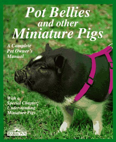 9780812013566: Pot Bellies and Other Miniature Pigs: Everything About Purchase, Care, Nutrition, Breeding, Behavior, and Training