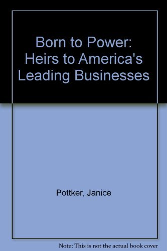 Born to Power: Heirs to America's Leading: Janice Pottker