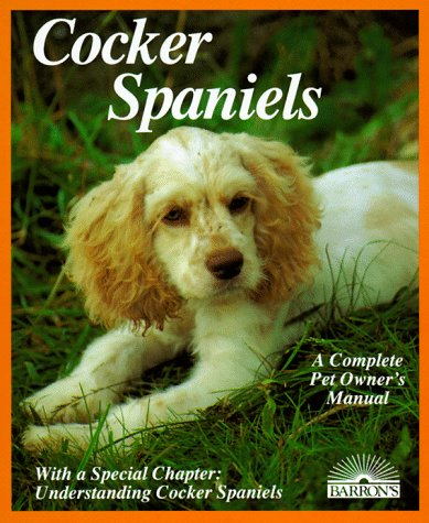 Cocker Spaniels : A Complete Pet Owner's Manual (The Complete Pet Owner's Manual Ser.)